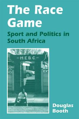 The Race Game: Sport and Politics in South Africa - Sport in the Global Society (Hardback)