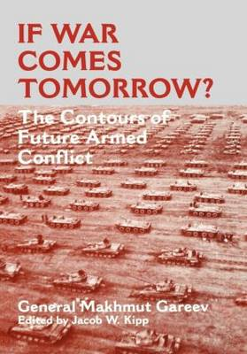 If War Comes Tomorrow?: The Contours of Future Armed Conflict - Soviet Russian Military Theory and Practice (Hardback)