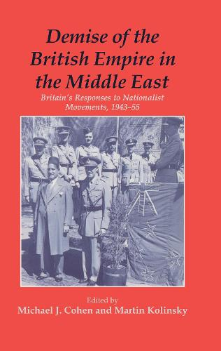 Demise of the British Empire in the Middle East: Britain's Responses to Nationalist Movements, 1943-55 (Hardback)