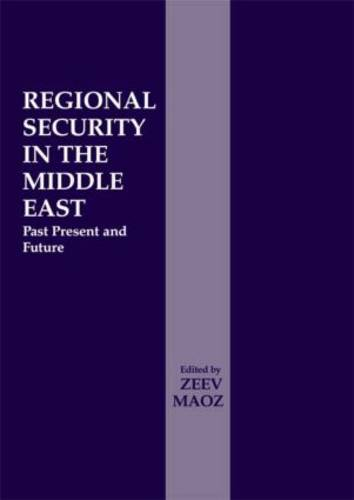 Regional Security in the Middle East: Past Present and Future (Hardback)