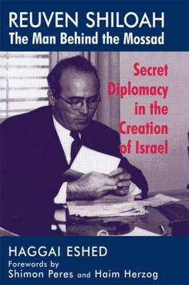 Reuven Shiloah - the Man Behind the Mossad: Secret Diplomacy in the Creation of Israel (Hardback)
