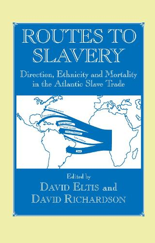 Routes to Slavery: Direction, Ethnicity and Mortality in the Transatlantic Slave Trade (Hardback)