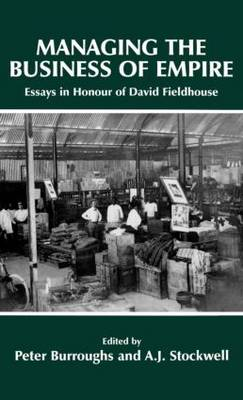 Managing the Business of Empire: Essays in Honour of David Fieldhouse (Hardback)