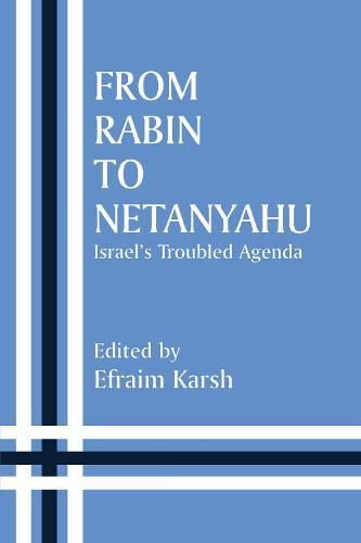 From Rabin to Netanyahu: Israel's Troubled Agenda - Israeli History, Politics and Society (Hardback)