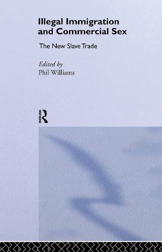 Illegal Immigration and Commercial Sex: The New Slave Trade (Hardback)