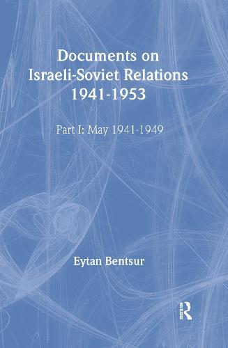 Documents on Israeli-Soviet Relations 1941-1953: Part I: 1941-May 1949  Part II: May 1949-1953 (Hardback)