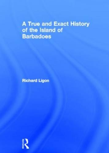 A True and Exact History of the Island of Barbadoes (Hardback)