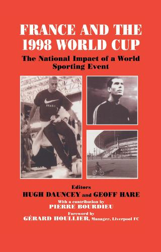 France and the 1998 World Cup: The National Impact of a World Sporting Event - Sport in the Global Society (Hardback)