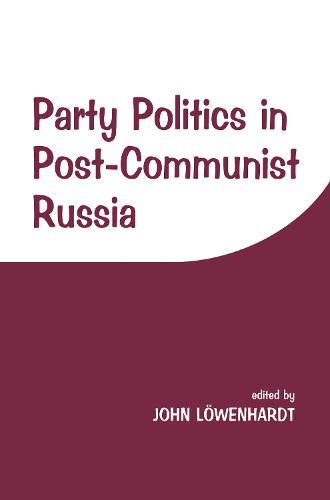 Party Politics in Post-communist Russia (Hardback)