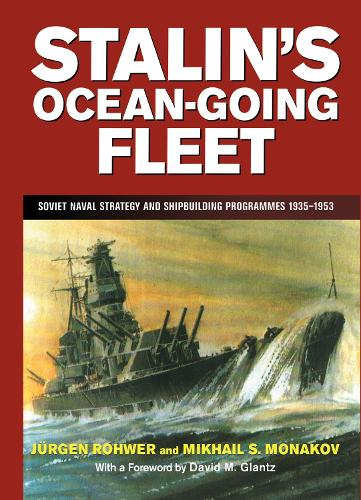 Stalin's Ocean-going Fleet: Soviet Naval Strategy and Shipbuilding Programs, 1935-53 - Cass Series: Naval Policy and History (Hardback)
