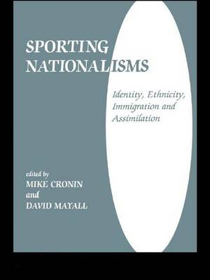 Sporting Nationalisms: Identity, Ethnicity, Immigration and Assimilation - Sport in the Global Society (Hardback)