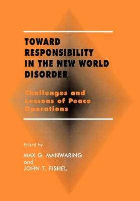 Toward Responsibility in the New World Disorder: Challenges and Lessons of Peace Operations (Hardback)