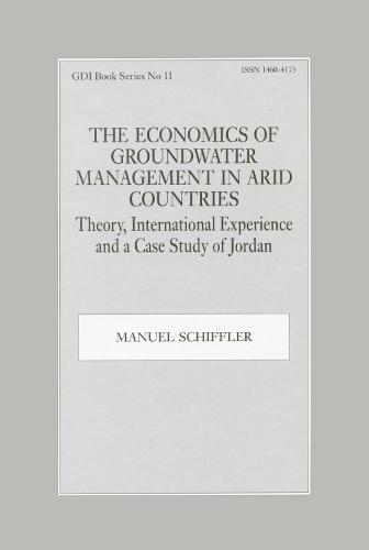The Economics of Groundwater Management in Arid Countries: Theory, International Experience and a Case Study of Jordan (Hardback)