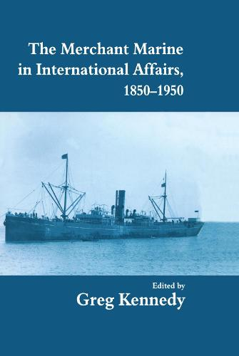 The Merchant Marine in International Affairs, 1850-1950 - Cass Series: Naval Policy and History (Hardback)