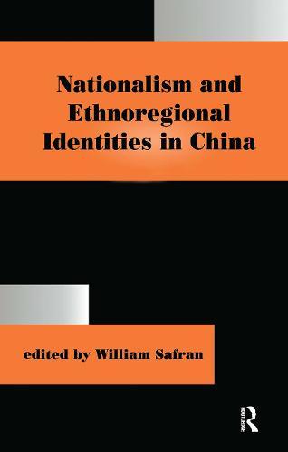 Nationalism and Ethnoregional Identities in China - Routledge Studies in Nationalism and Ethnicity (Hardback)