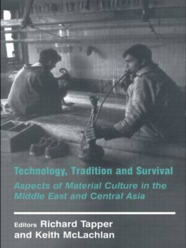 Technology, Tradition and Survival: Aspects of Material Culture in the Middle East and Central Asia - History and Society in the Islamic World (Hardback)