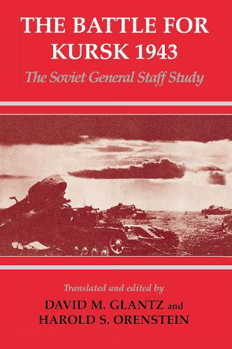 The Battle for Kursk, 1943: The Soviet General Staff Study - Soviet Russian Study of War (Hardback)