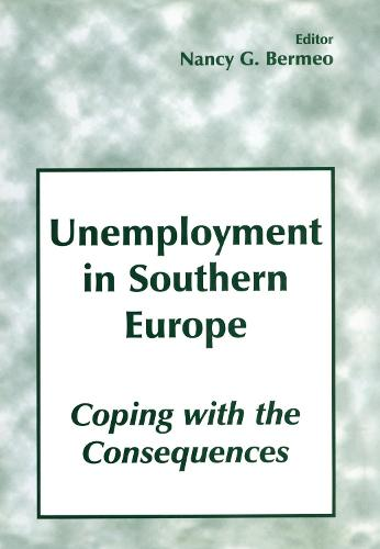 Unemployment in Southern Europe: Coping with the Consequences: Coping with the Consequences (Hardback)