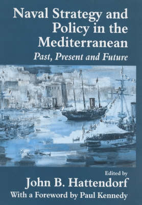 Naval Strategy and Power in the Mediterranean: Past, Present and Future - Cass Series: Naval Policy and History (Hardback)