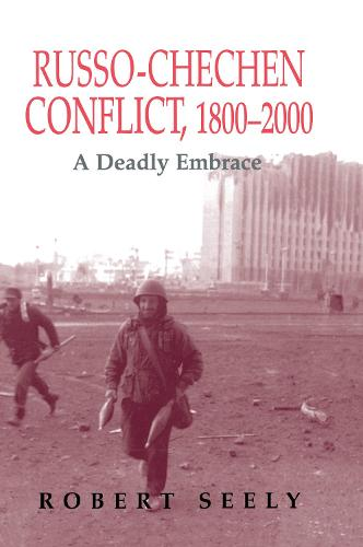 The Russian-Chechen Conflict 1800-2000: A Deadly Embrace - Soviet Russian Military Experience (Hardback)