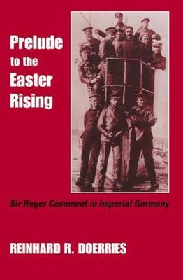 Prelude to the Easter Rising: Sir Roger Casement in Imperial Germany (Hardback)
