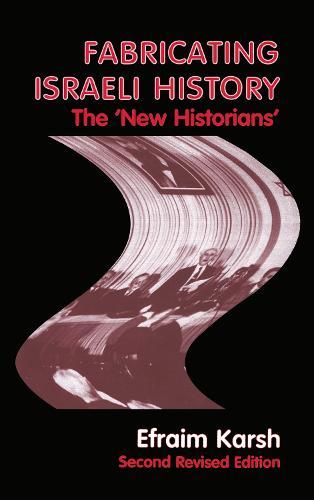 Fabricating Israeli History: The 'New Historians' - Israeli History, Politics and Society (Hardback)