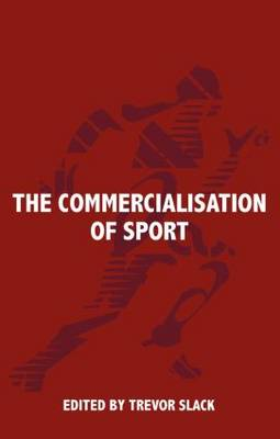 The Commercialisation of Sport - Sport in the Global Society (Hardback)