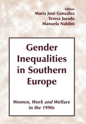 Gender Inequalities in Southern Europe: Woman, Work and Welfare in the 1990s (Hardback)