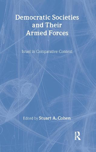 Democratic Societies and Their Armed Forces: Israel in Comparative Context (Hardback)