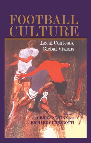 Football Culture: Local Conflicts, Global Visions - Sport in the Global Society (Hardback)