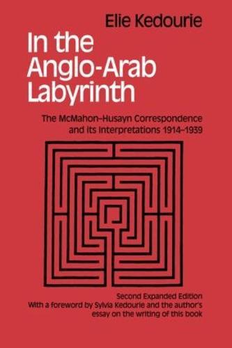 In the Anglo-Arab Labyrinth: The McMahon-Husayn Correspondence and its Interpretations 1914-1939 (Hardback)