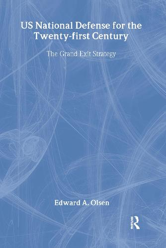 US National Defense for the Twenty-first Century: Grand Exit Strategy (Hardback)