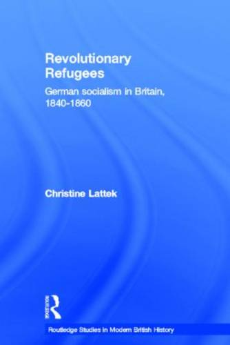 Revolutionary Refugees: German Socialism in Britain, 1840-1860 - Routledge Studies in Modern British History (Hardback)