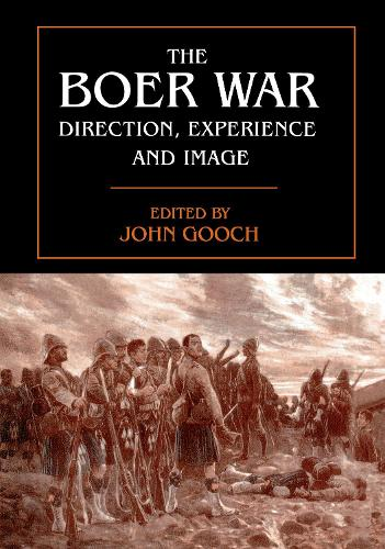 The Boer War: Direction, Experience and Image - Military History and Policy (Hardback)