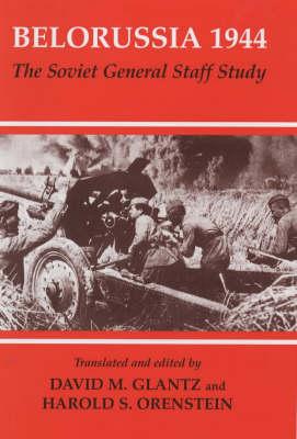 Belorussia 1944: The Soviet General Staff Study - Soviet Russian Study of War (Hardback)