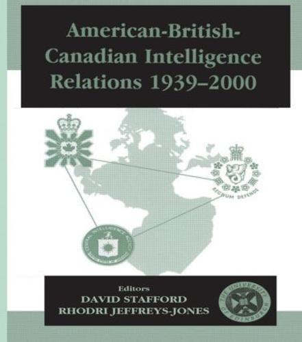 American-British-Canadian Intelligence Relations, 1939-2000 - Studies in Intelligence (Hardback)
