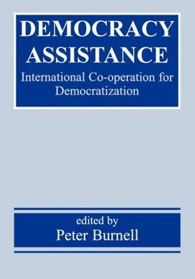Democracy Assistance: International Co-operation for Democratization - Democratization Studies (Hardback)