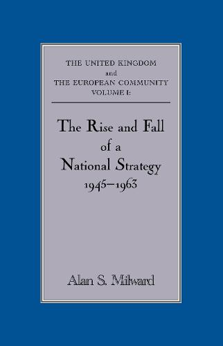 The Rise and Fall of a National Strategy: The UK and The European Community: Volume 1 - Government Official History Series (Hardback)