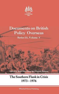 The Southern Flank in Crisis, 1973-1976: Series III, Volume V: Documents on British Policy Overseas - Whitehall Histories (Hardback)