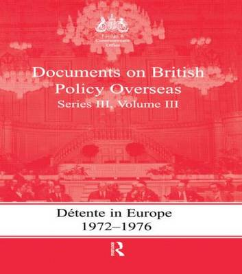 Detente in Europe, 1972-1976: Documents on British Policy Overseas, Series III, Volume III - Whitehall Histories (Hardback)