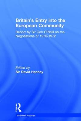 Britain's Entry into the European Community: Report on the Negotiations of 1970 - 1972 by Sir Con O'Neill - Whitehall Histories (Hardback)