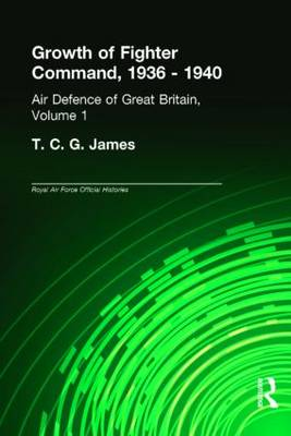 Growth of Fighter Command, 1936-1940: Air Defence of Great Britain, Volume 1 - Royal Air Force Official Histories (Hardback)