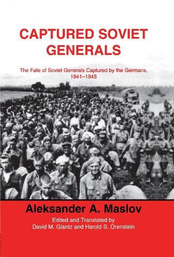 Captured Soviet Generals: The Fate of Soviet Generals Captured in Combat 1941-45 (Hardback)