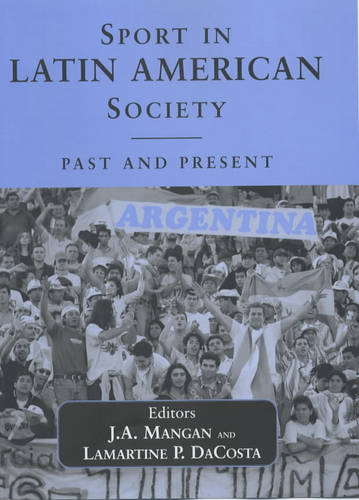 Sport in Latin American Society: Past and Present - Sport in the Global Society (Hardback)
