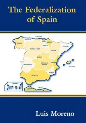 The Federalization of Spain - Routledge Studies in Federalism and Decentralization (Hardback)