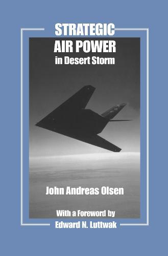 Strategic Air Power in Desert Storm - Studies in Air Power (Hardback)