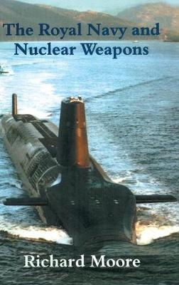 The Royal Navy and Nuclear Weapons - Cass Series: Naval Policy and History (Hardback)