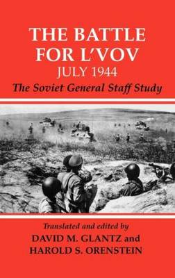 The Battle for L'vov July 1944: The Soviet General Staff Study - Soviet Russian Military Experience (Hardback)