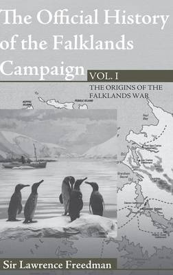 The Official History of the Falklands Campaign, Volume 1: The Origins of the Falklands War - Government Official History Series (Hardback)