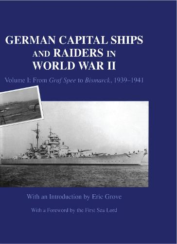 German Capital Ships and Raiders in World War II: Volume I: From Graf Spee to Bismarck, 1939-1941 - Naval Staff Histories (Hardback)